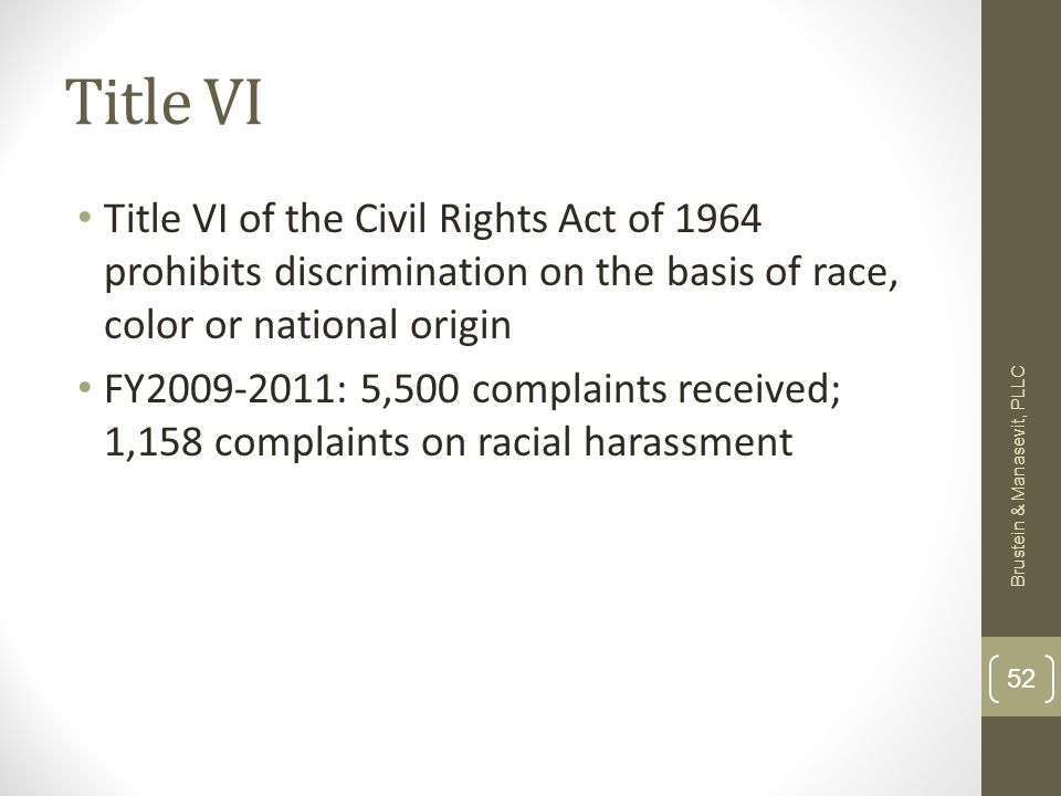 Title VI Title VI of the Civil Rights Act of 1964 prohibits discrimination on the basis of race, color or national origin FY2009-2011: 5,500 complaint