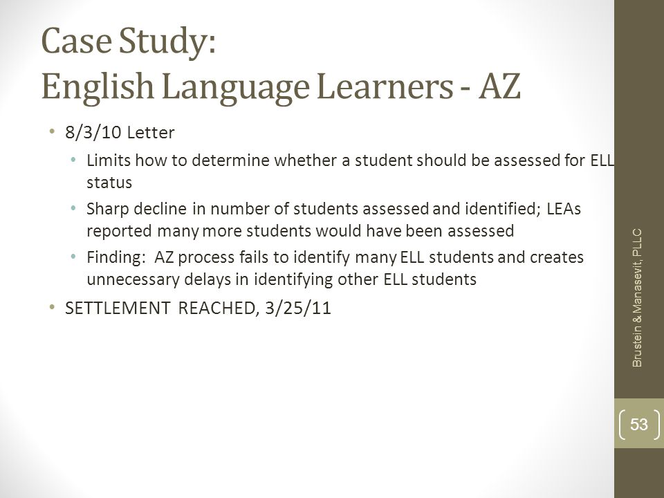 Case Study: English Language Learners - AZ 8/3/10 Letter Limits how to determine whether a student should be assessed for ELL status Sharp decline in