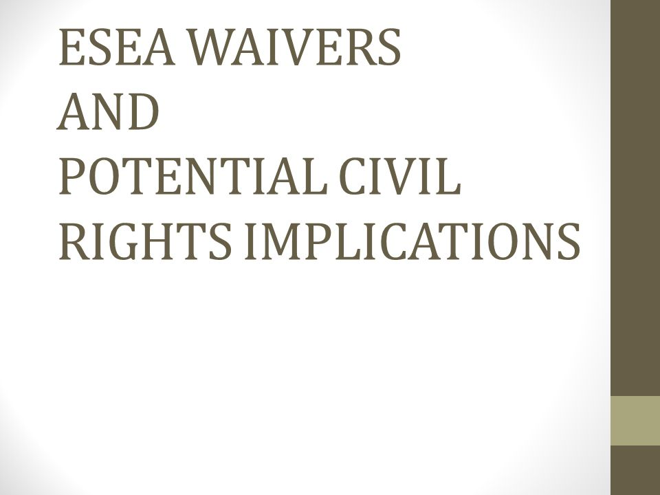 ESEA WAIVERS AND POTENTIAL CIVIL RIGHTS IMPLICATIONS