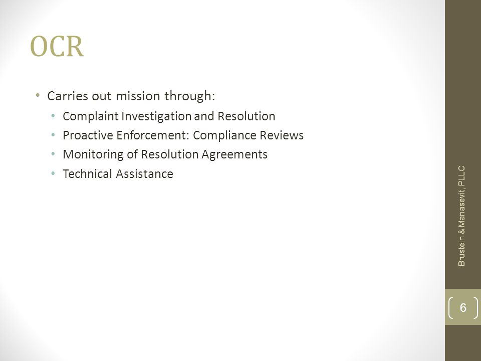 OCR Carries out mission through: Complaint Investigation and Resolution Proactive Enforcement: Compliance Reviews Monitoring of Resolution Agreements