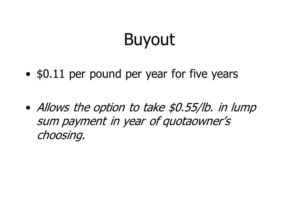 Buyout $0.11 per pound per year for five years Allows the option to take $0.55/lb.