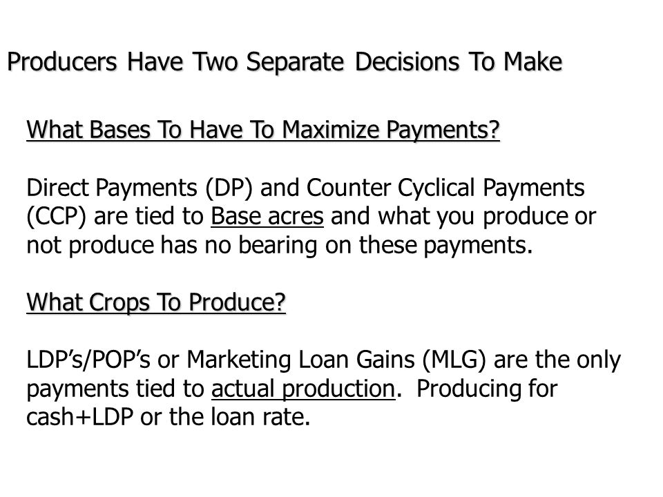 Producers Have Two Separate Decisions To Make What Bases To Have To Maximize Payments? Direct Payments (DP) and Counter Cyclical Payments (CCP) are ti