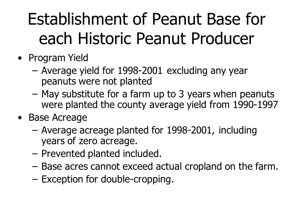 Establishment of Peanut Base for each Historic Peanut Producer Program Yield –Average yield for 1998-2001 excluding any year peanuts were not planted