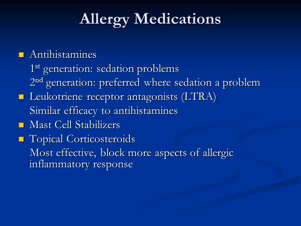 Allergy Medications Antihistamines Antihistamines 1 st generation: sedation problems 1 st generation: sedation problems 2 nd generation: preferred whe