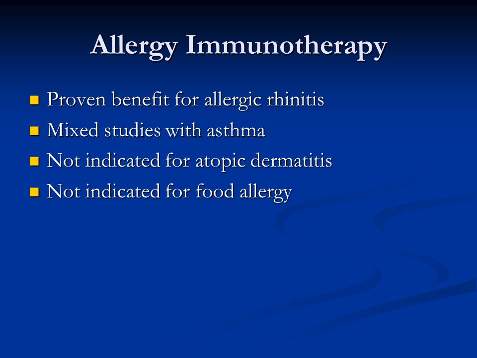Allergy Immunotherapy Proven benefit for allergic rhinitis Proven benefit for allergic rhinitis Mixed studies with asthma Mixed studies with asthma No