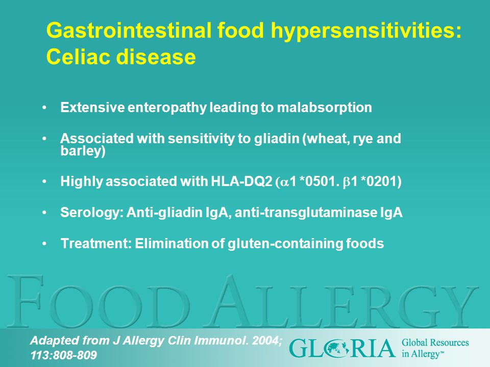 Gastrointestinal food hypersensitivities: Celiac disease Extensive enteropathy leading to malabsorption Associated with sensitivity to gliadin (wheat, rye and barley) Highly associated with HLA-DQ2  1 *0501.