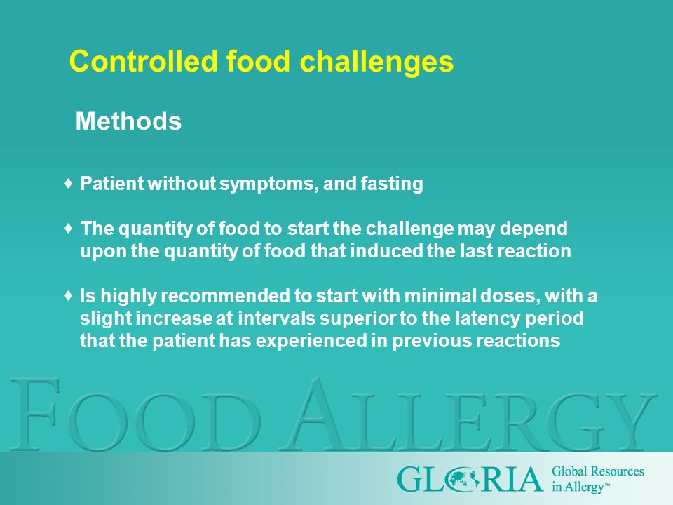 Controlled food challenges  Patient without symptoms, and fasting  The quantity of food to start the challenge may depend upon the quantity of food that induced the last reaction  Is highly recommended to start with minimal doses, with a slight increase at intervals superior to the latency period that the patient has experienced in previous reactions Methods
