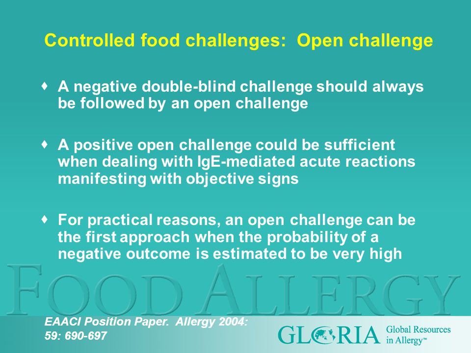  A negative double-blind challenge should always be followed by an open challenge  A positive open challenge could be sufficient when dealing with IgE-mediated acute reactions manifesting with objective signs  For practical reasons, an open challenge can be the first approach when the probability of a negative outcome is estimated to be very high EAACI Position Paper.