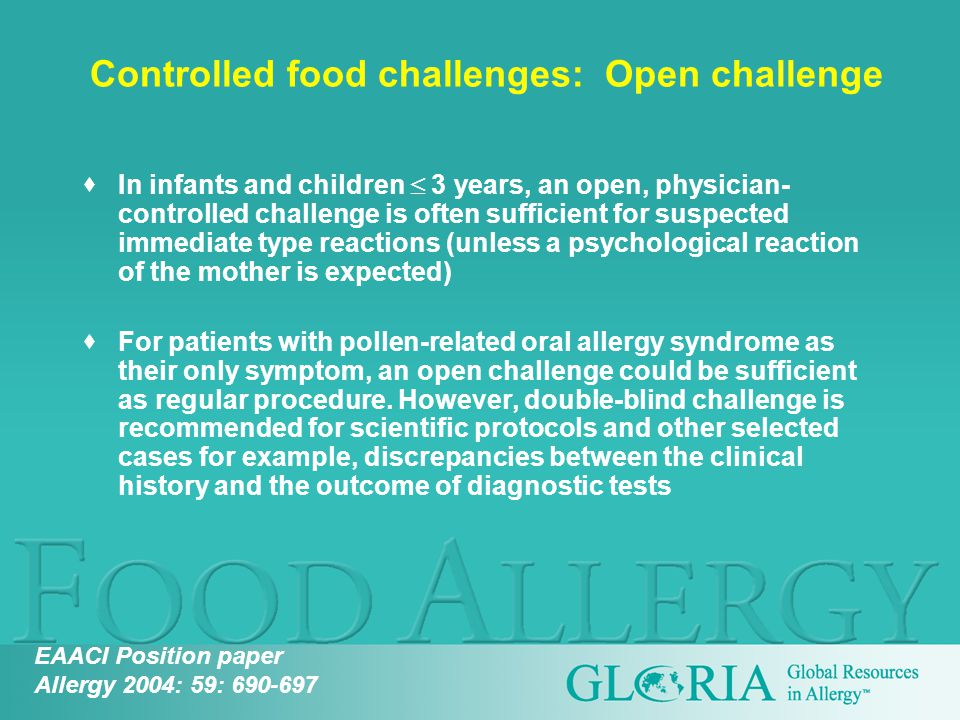  In infants and children  3 years, an open, physician- controlled challenge is often sufficient for suspected immediate type reactions (unless a psychological reaction of the mother is expected)  For patients with pollen-related oral allergy syndrome as their only symptom, an open challenge could be sufficient as regular procedure.
