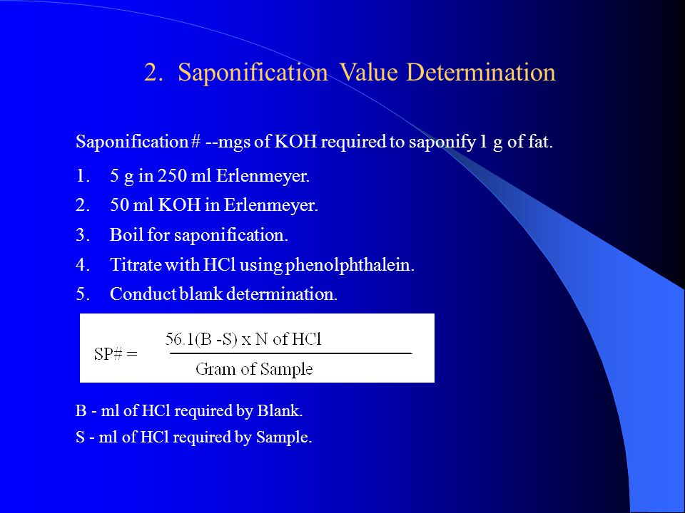 Saponification # --mgs of KOH required to saponify 1 g of fat.