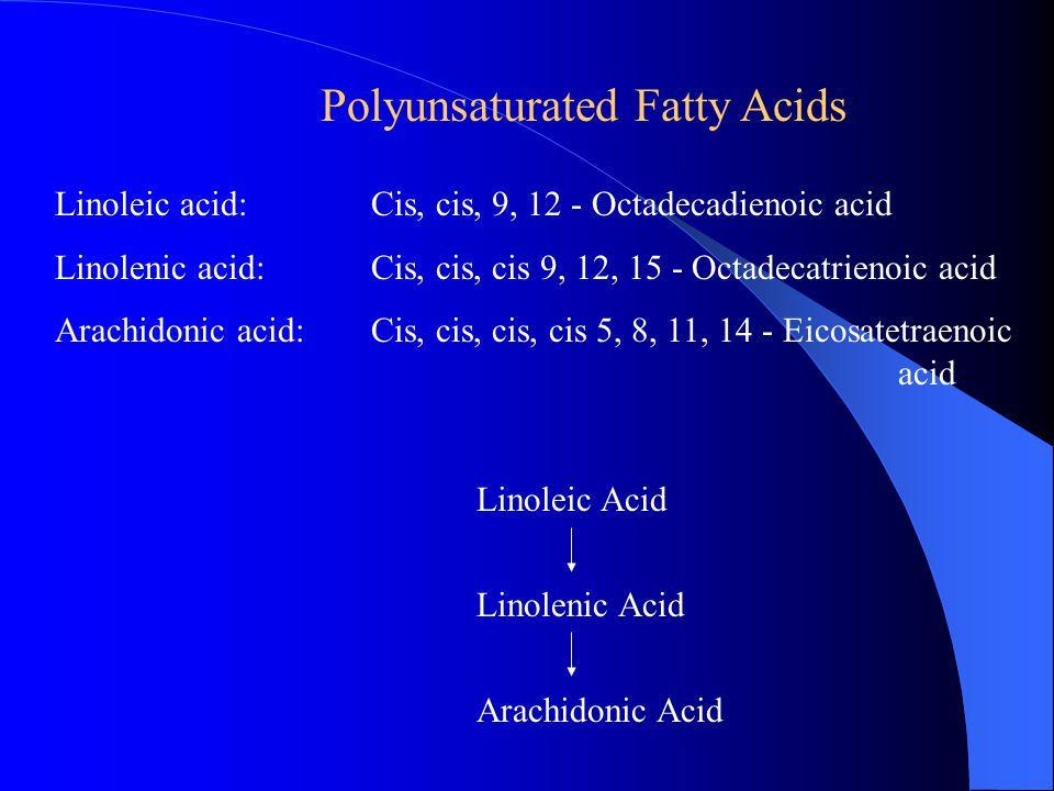 Polyunsaturated Fatty Acids Linoleic acid:Cis, cis, 9, 12 - Octadecadienoic acid Linolenic acid:Cis, cis, cis 9, 12, 15 - Octadecatrienoic acid Arachidonic acid:Cis, cis, cis, cis 5, 8, 11, 14 - Eicosatetraenoic acid Linoleic Acid Linolenic Acid Arachidonic Acid
