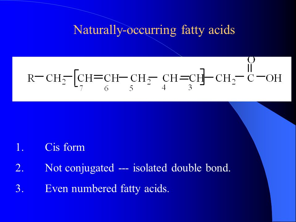 Naturally-occurring fatty acids 1.Cis form 2.Not conjugated --- isolated double bond.