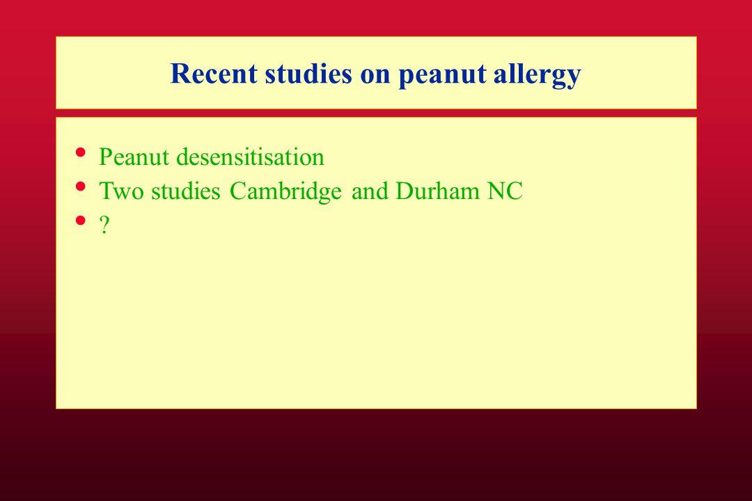 Recent studies on peanut allergy Peanut desensitisation Two studies Cambridge and Durham NC