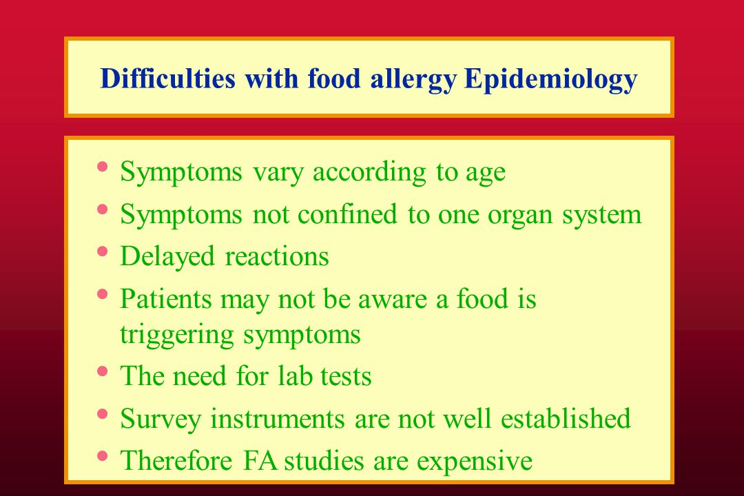 Difficulties with food allergy Epidemiology Symptoms vary according to age Symptoms not confined to one organ system Delayed reactions Patients may no