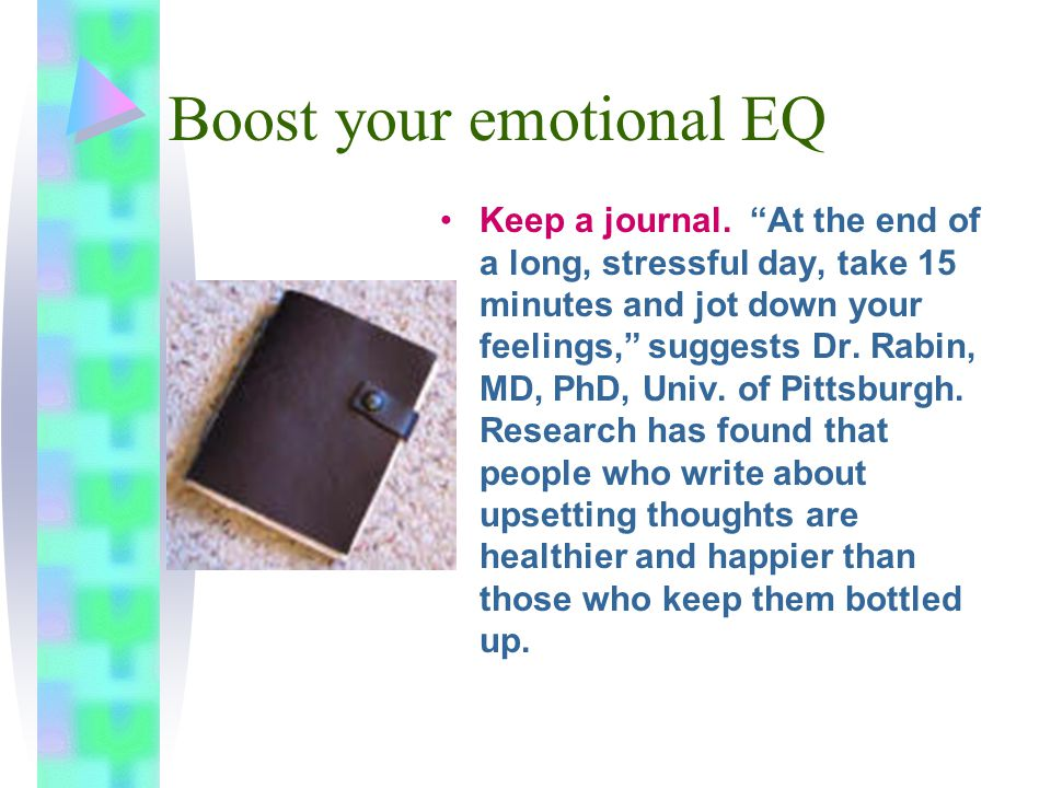 Boost your emotional EQ Keep a journal.