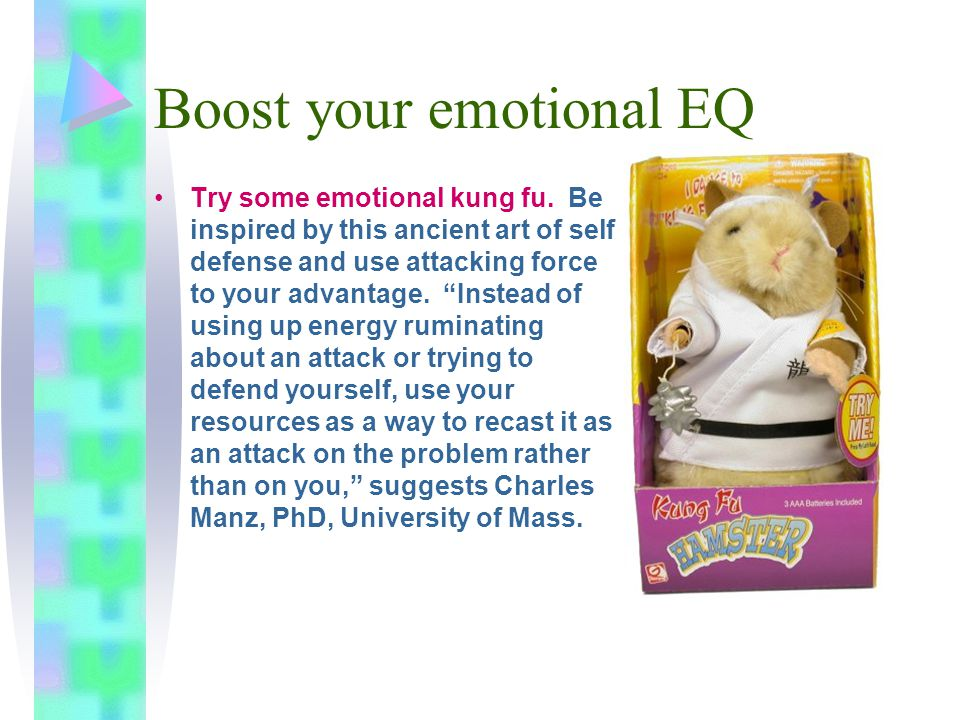 """Boost your emotional EQ Try some emotional kung fu. Be inspired by this ancient art of self defense and use attacking force to your advantage. """"Instea"""