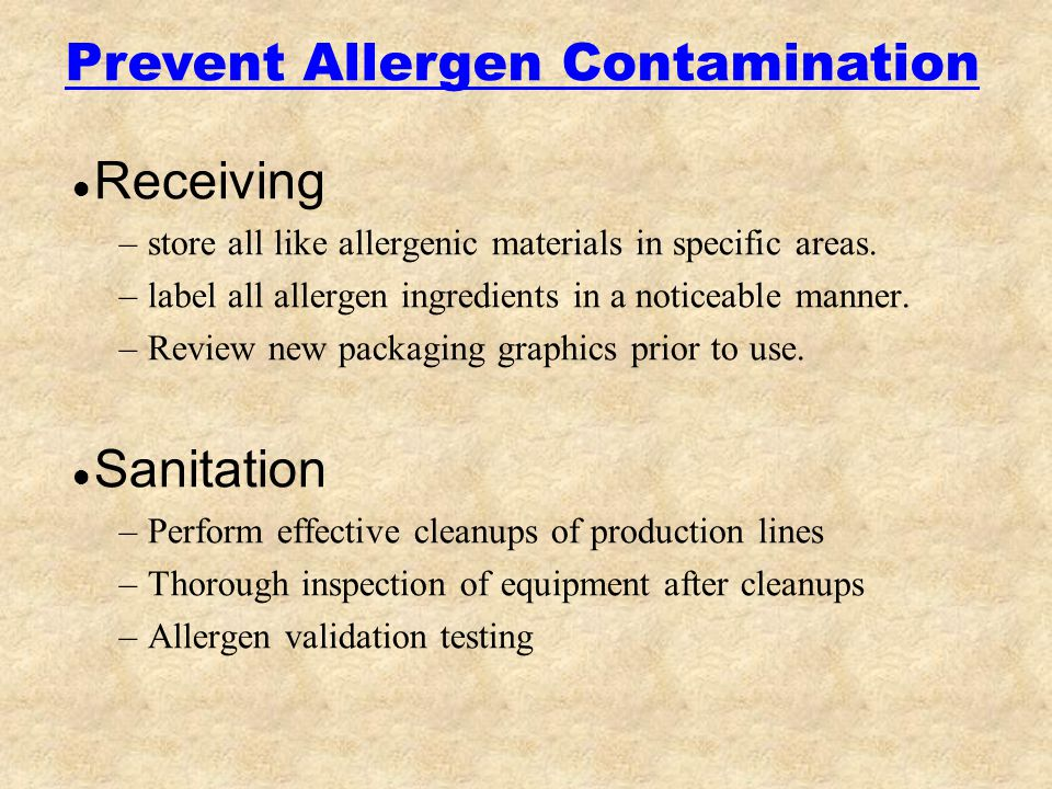 l Receiving –store all like allergenic materials in specific areas. –label all allergen ingredients in a noticeable manner. –Review new packaging grap