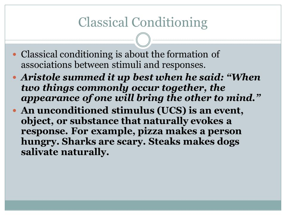 Classical Conditioning Classical conditioning is about the formation of associations between stimuli and responses.