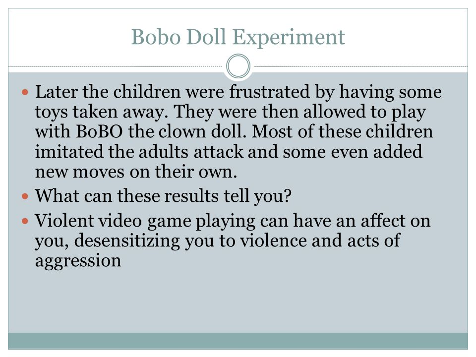 Bobo Doll Experiment Later the children were frustrated by having some toys taken away.