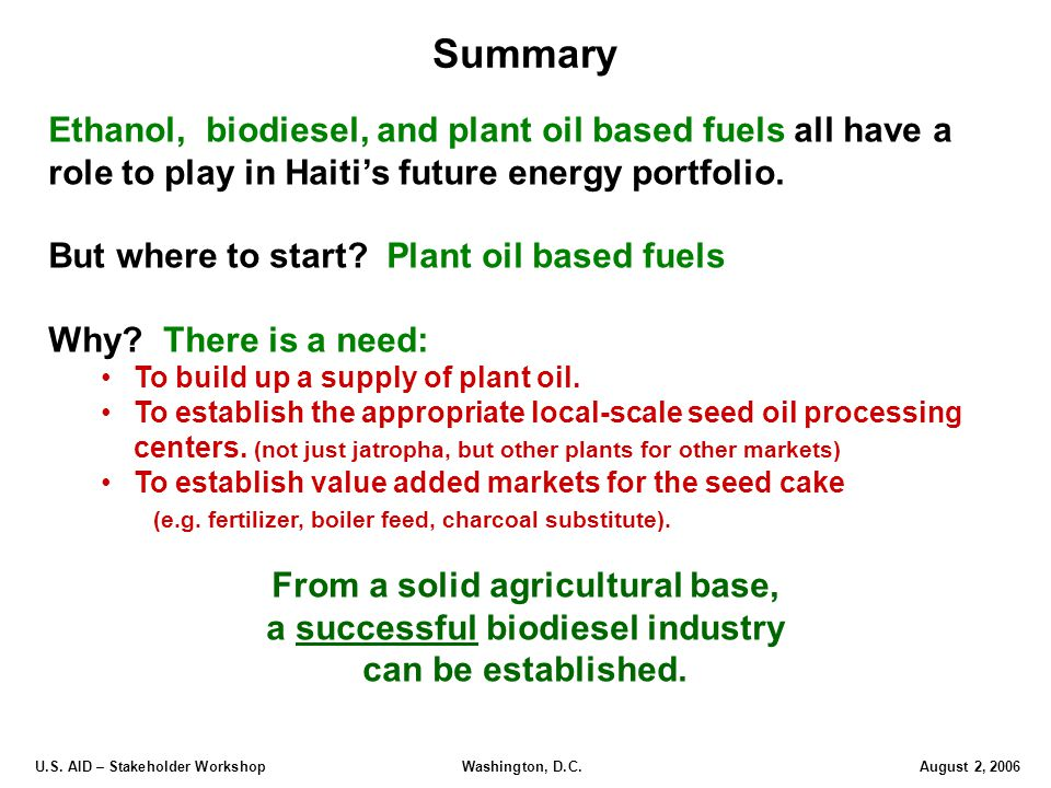 U.S. AID – Stakeholder Workshop Washington, D.C.August 2, 2006 Ethanol, biodiesel, and plant oil based fuels all have a role to play in Haiti's future