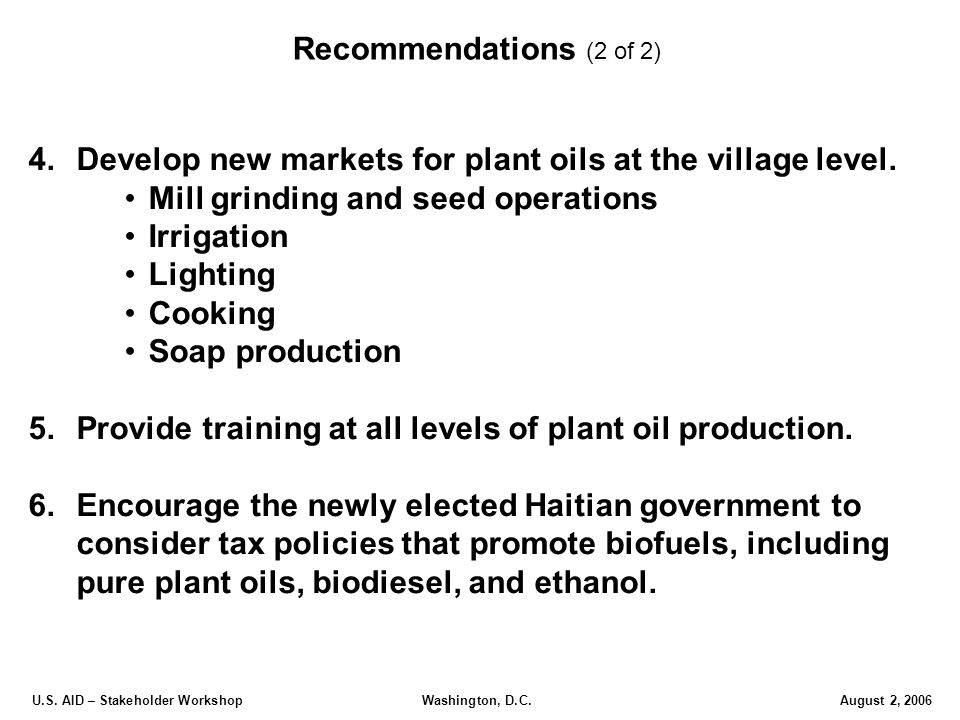 U.S. AID – Stakeholder Workshop Washington, D.C.August 2, 2006 4.Develop new markets for plant oils at the village level. Mill grinding and seed opera