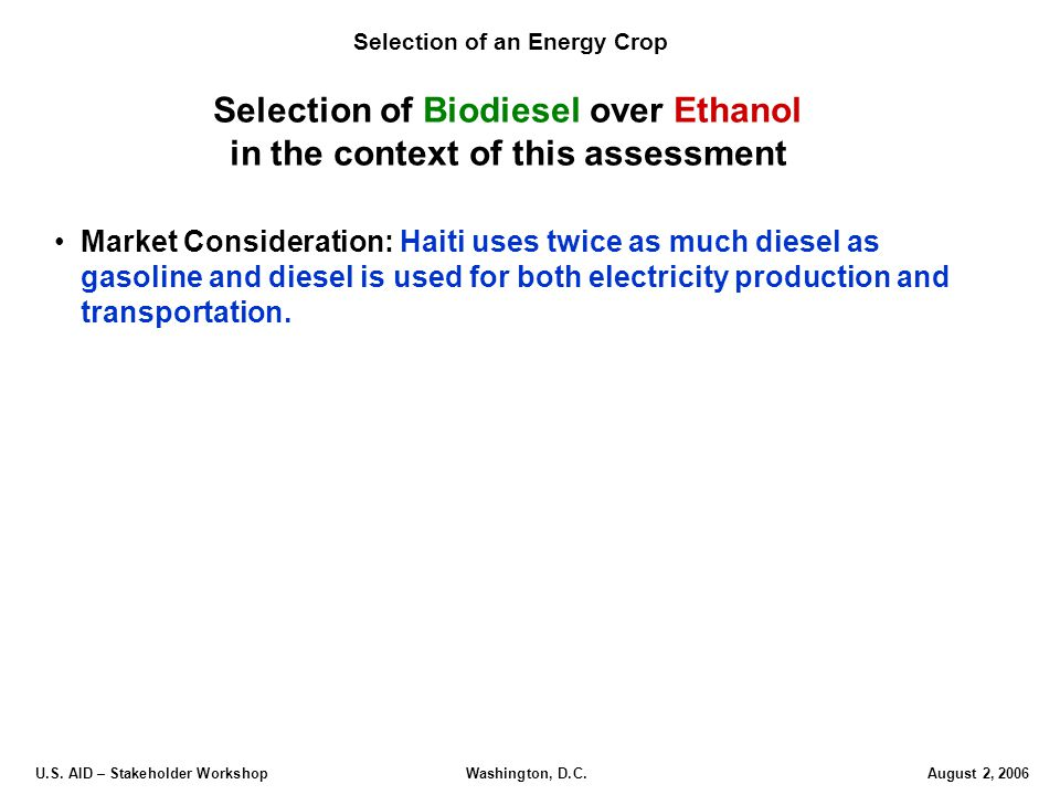 U.S. AID – Stakeholder Workshop Washington, D.C.August 2, 2006 Selection of an Energy Crop Market Consideration: Haiti uses twice as much diesel as ga