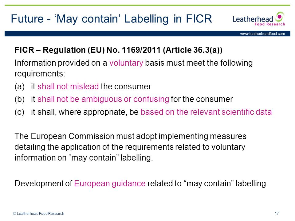 www.leatherheadfood.com 17 © Leatherhead Food Research Future - 'May contain' Labelling in FICR FICR – Regulation (EU) No.
