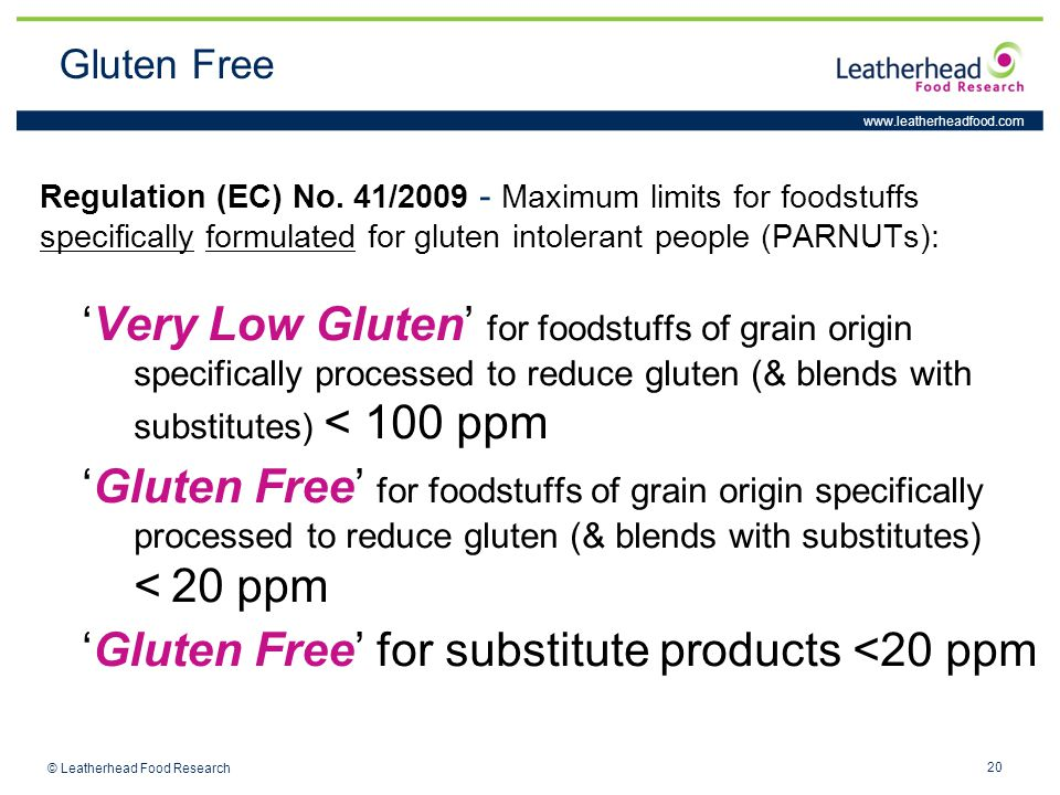 www.leatherheadfood.com 20 © Leatherhead Food Research Regulation (EC) No. 41/2009 - Maximum limits for foodstuffs specifically formulated for gluten