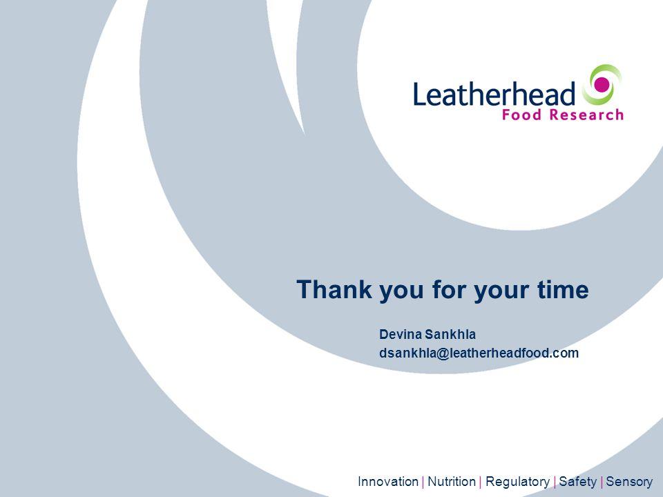 Innovation | Nutrition | Regulatory | Safety | Sensory Thank you for your time Devina Sankhla dsankhla@leatherheadfood.com
