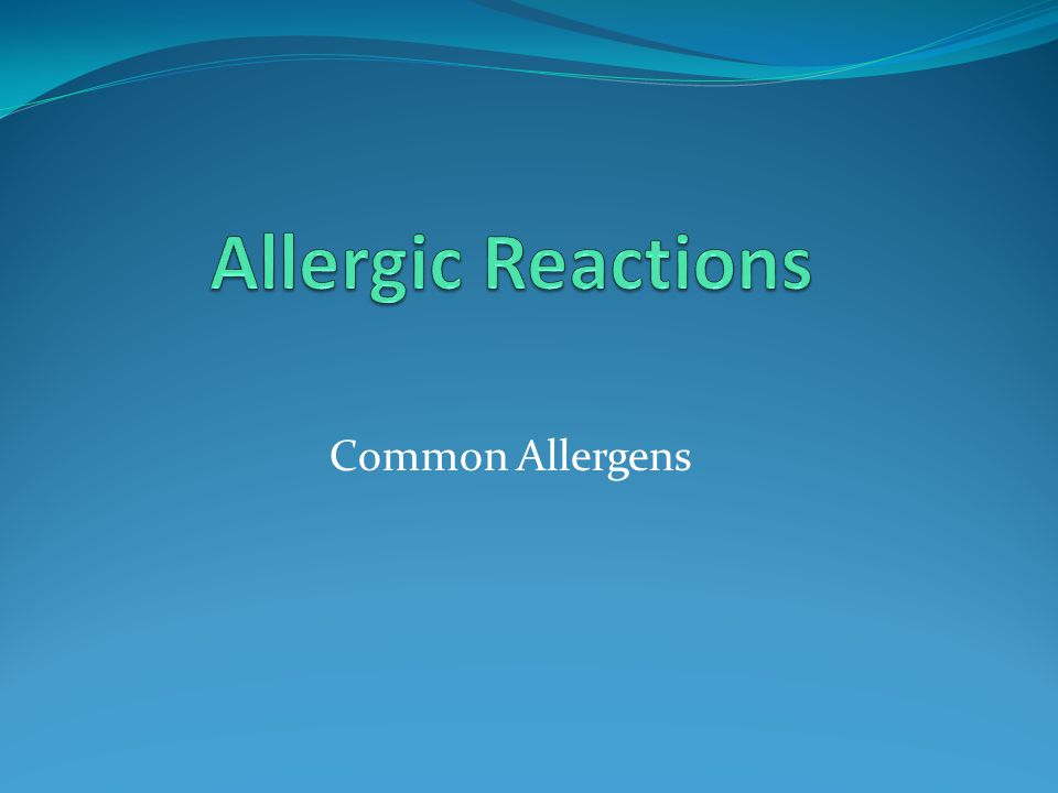 Latex Allergies Latex products are a common source of allergic type reactions.