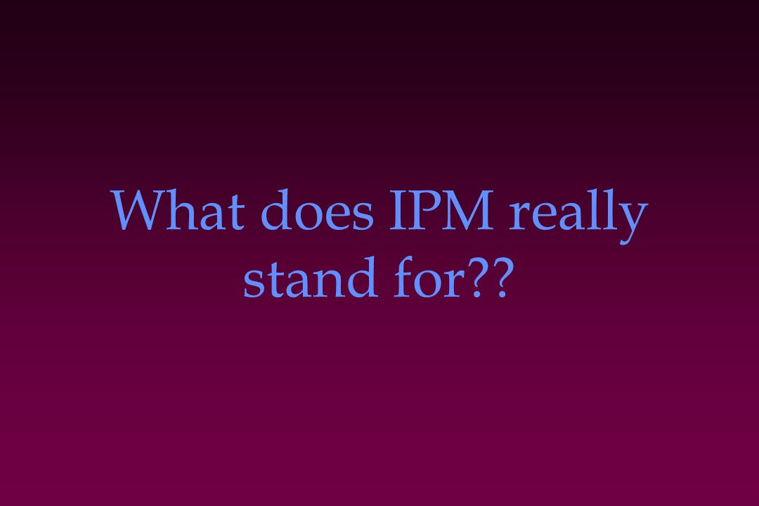 What does IPM really stand for??