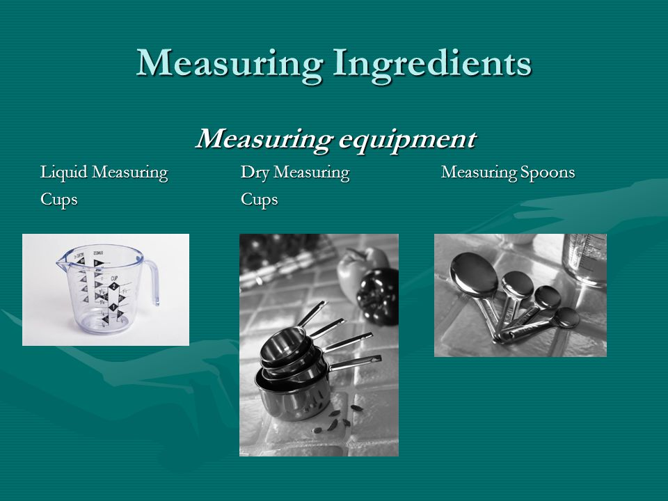 Measuring Ingredients Measuring equipment Liquid MeasuringDry Measuring Measuring Spoons CupsCups