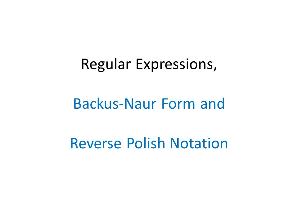 Regular Expressions, Backus-Naur Form and Reverse Polish Notation