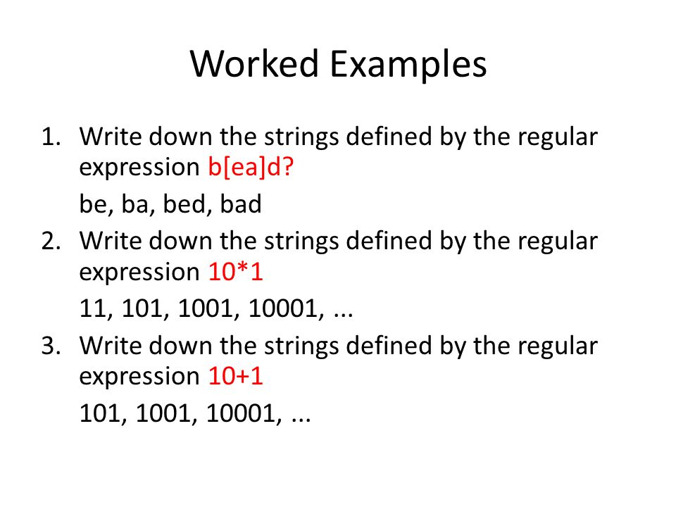 Worked Examples 1.Write down the strings defined by the regular expression b[ea]d.