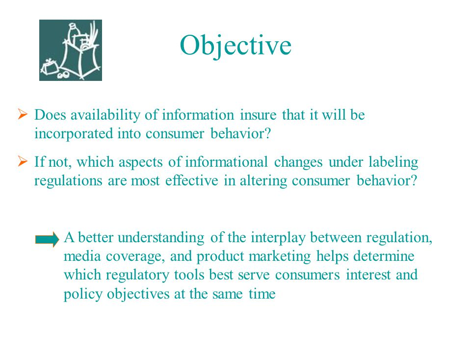 Objective  Does availability of information insure that it will be incorporated into consumer behavior.