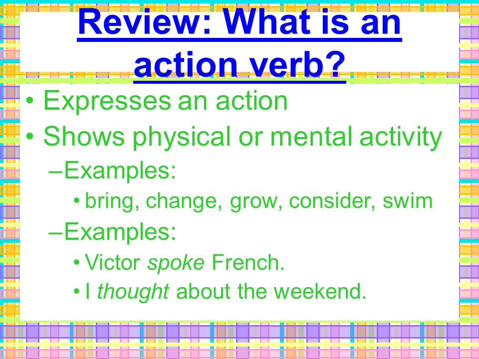 Review: What is an action verb.
