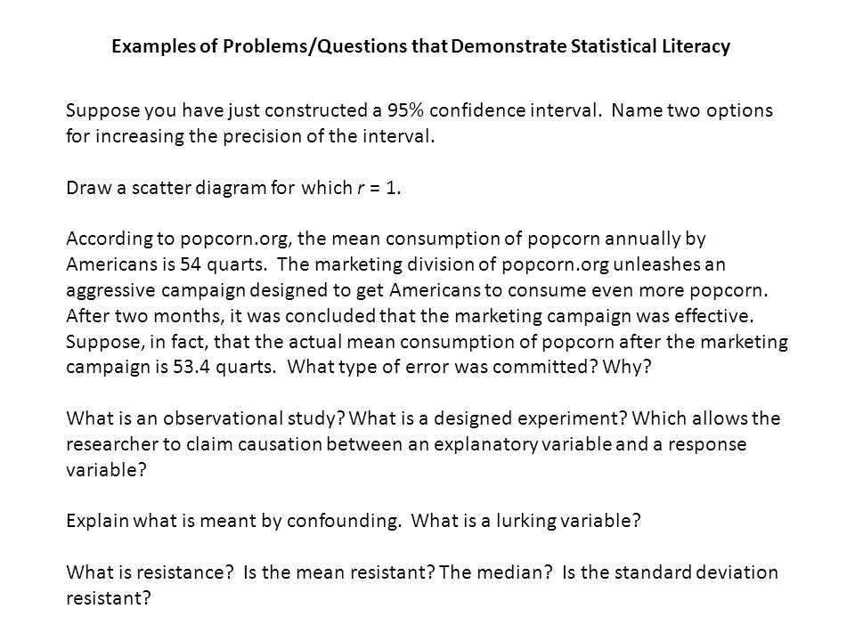 Examples of Problems/Questions that Demonstrate Statistical Literacy Suppose you have just constructed a 95% confidence interval. Name two options for