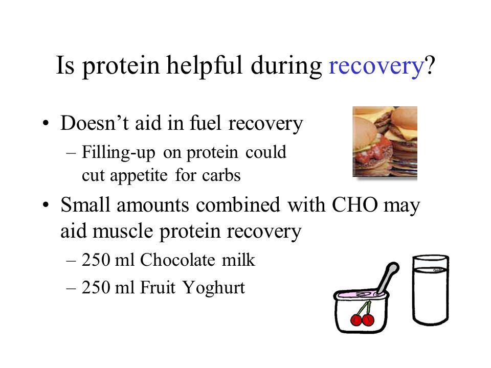 Is protein helpful during recovery.