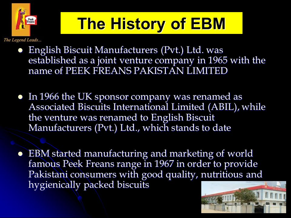 English Biscuit Manufacturers (Pvt.) Ltd. was established as a joint venture company in 1965 with the name of PEEK FREANS PAKISTAN LIMITED English Bis