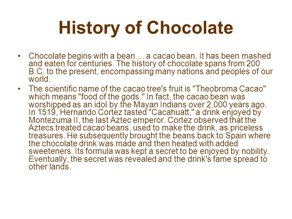 History of Chocolate By the mid-1600s, the chocolate drink had gained widespread popularity in France.