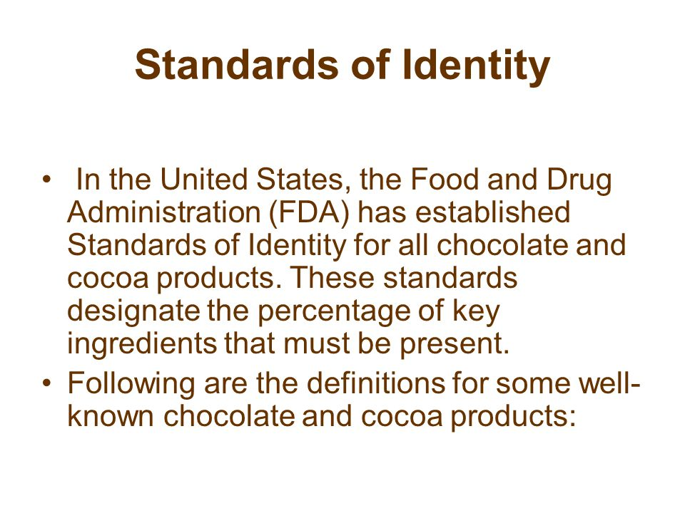 Standards of Identity In the United States, the Food and Drug Administration (FDA) has established Standards of Identity for all chocolate and cocoa products.