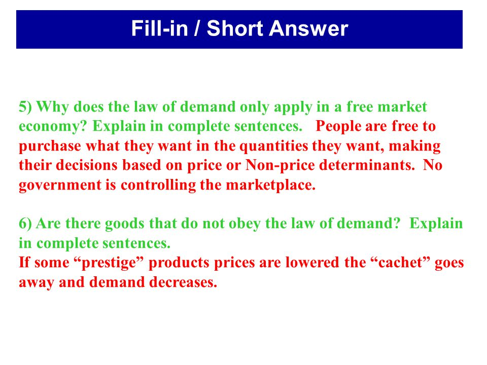 5) Why does the law of demand only apply in a free market economy? Explain in complete sentences. People are free to purchase what they want in the qu