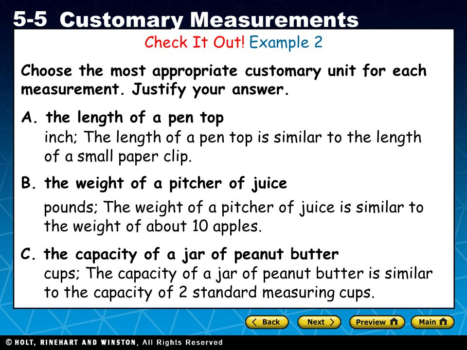 Holt CA Course 1 5-5 Customary Measurements Check It Out! Example 2 Choose the most appropriate customary unit for each measurement. Justify your answ