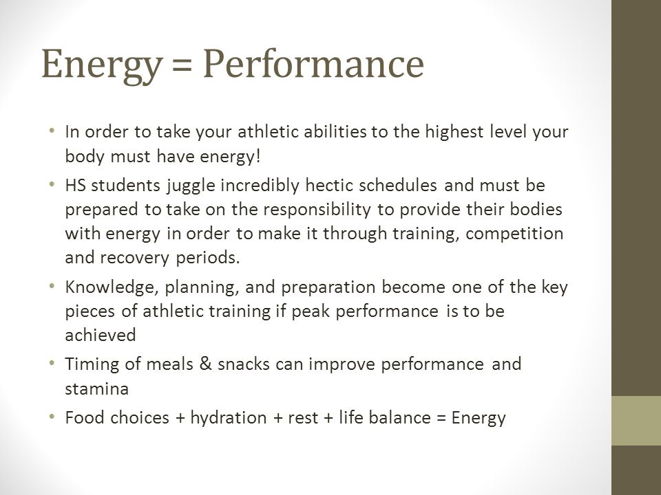 Energy = Performance In order to take your athletic abilities to the highest level your body must have energy.