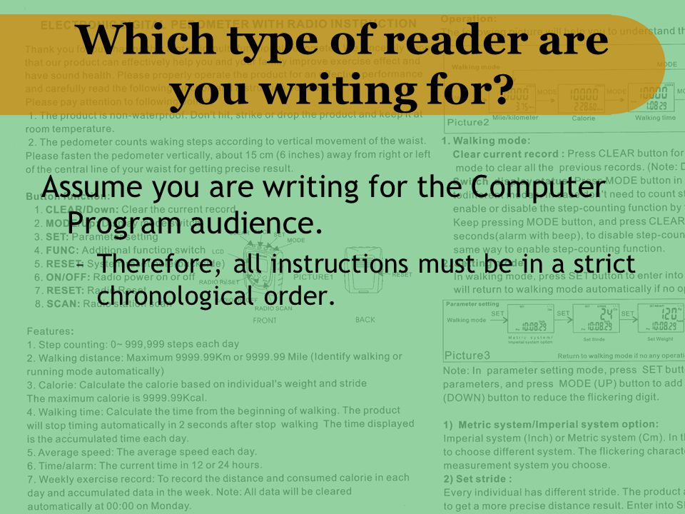 Which type of reader are you writing for? Assume you are writing for the Computer Program audience. –Therefore, all instructions must be in a strict c