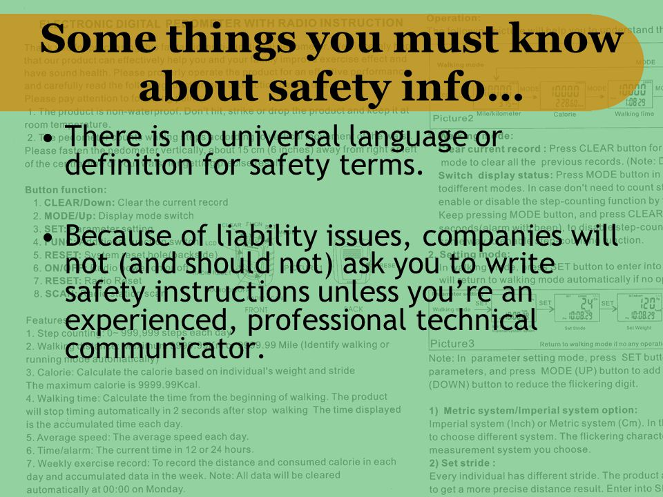 Some things you must know about safety info… There is no universal language or definition for safety terms. Because of liability issues, companies wil