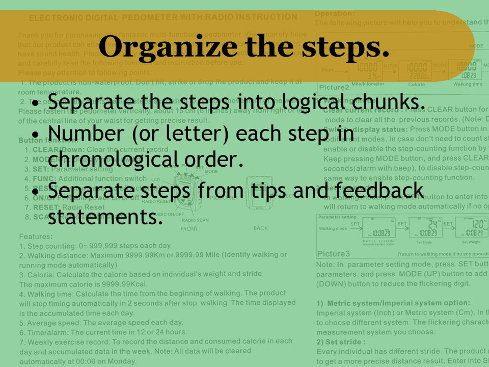 Organize the steps. Separate the steps into logical chunks.