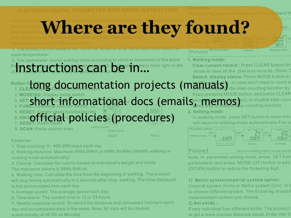 Where are they found? Instructions can be in… long documentation projects (manuals) short informational docs (emails, memos) official policies (proced