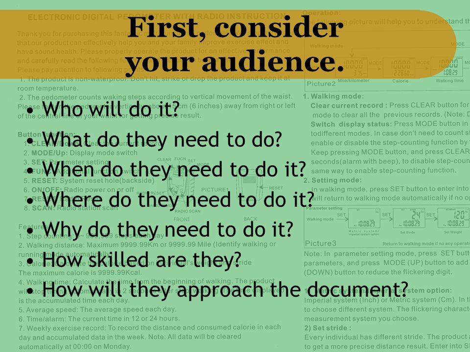 First, consider your audience. Who will do it? What do they need to do? When do they need to do it? Where do they need to do it? Why do they need to d