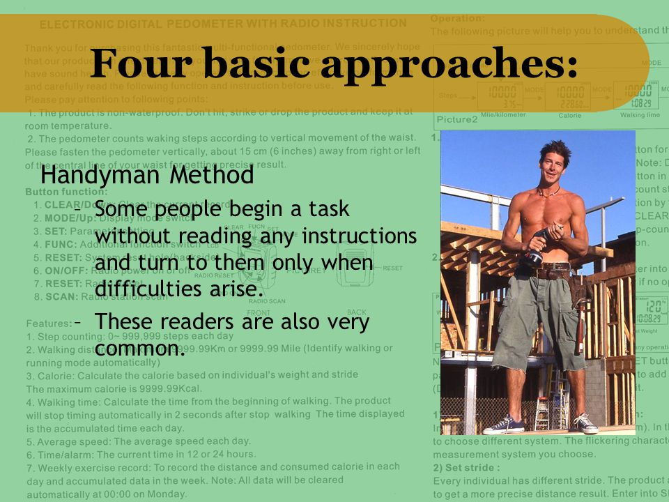 Four basic approaches: Handyman Method –Some people begin a task without reading any instructions and turn to them only when difficulties arise.